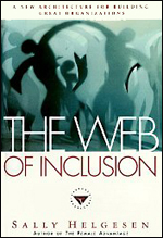 The Web of Inclusion: A New Architecture for Building Great Organizations by Sally Helgesen