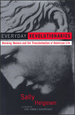 """Everyday Revolutionaries: Working Women and the Transformation of American Life"" by Sally Helgesen"
